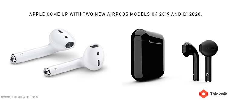 Apple Come Up With Two New Airpods Models Q4 2019 And Q1 2020